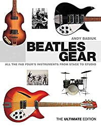 [(Beatles Gear : All the Fab Four's Instruments from Stage to Studio - The Ultimate Edition)] [By (author) Andy Babiuk] published on (November, 2015)