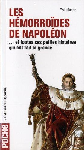 Les Hémorroïdes de Napoléon - et toutes ces petites histoires qui ont fait la grande par Phil Mason