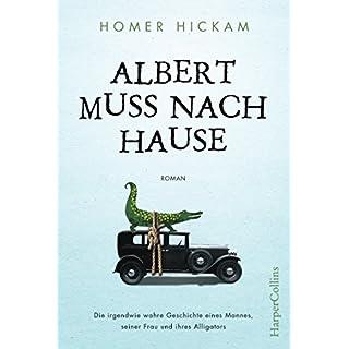 Albert muss nach Hause: Die irgendwie wahre Geschichte eines Mannes, seiner Frau und ihres Alligators