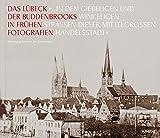 ». in den giebeligen und winkeligen Straßen dieser mittelgroßen Handelsstadt«: Das Lübeck der Buddenbrooks in frühen Fotografien -