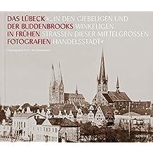 ». in den giebeligen und winkeligen Straßen dieser mittelgroßen Handelsstadt«: Das Lübeck der Buddenbrooks in frühen Fotografien