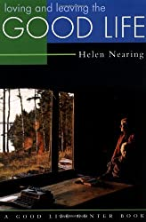 Loving and Leaving the Good Life (Good Life Series) by Helen Nearing (1993-03-01)