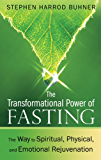 The Transformational Power of Fasting: The Way to Spiritual, Physical, and Emotional Rejuvenation