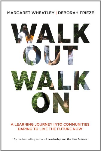 Walk Out Walk On: A Learning Journey into Communities Daring to Live the Future Now por Margaret J. Wheatley
