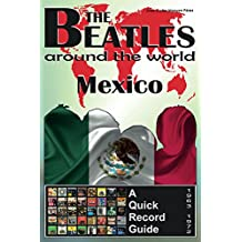 The Beatles - Mexico - A Quick Record Guide: Full Color Discography (1963-1972) (The Beatles Around The World Book 8) (English Edition)