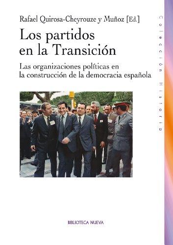 LOS PARTIDOS POLÍTICOS EN LA TRANSICIÓN (HISTORIA) por RAFAEL QUIROSA-CHEYROUZE