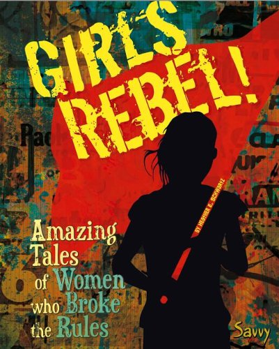 Girls Rebel!: Amazing Tales of Women Who Broke the Mold par Julie Novkov