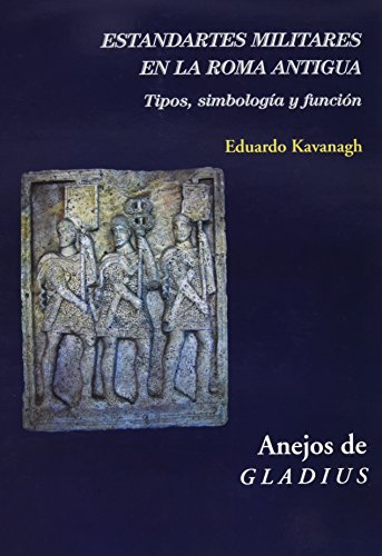 Estandartes Militares En La Roma Antigua (+ CD) (Anejos de Gladius) por Eduardo Kavanagh de Prado