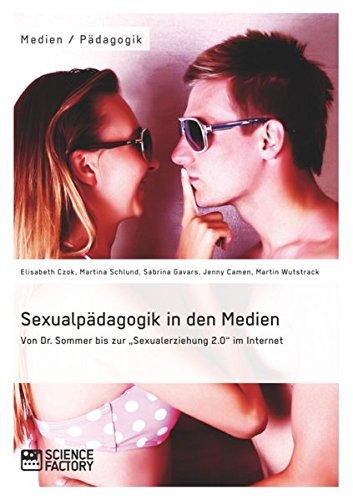 """Sexualpädagogik in den Medien. Von Dr. Sommer bis zur """"Sexualerziehung 2.0"""" im Internet"""