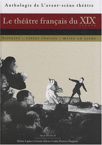 Le théâtre français du XIXe siècle : Histoire, textes choisis, mises en scène