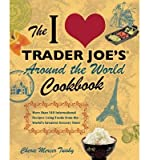 [ The I Love Trader Joe's Around the World Cookbook: More Than 140 International Recipes Using Foods from the World's Greatest Grocery Store Twohy, Cherie Mercer ( Author ) ] { Paperback } 2011