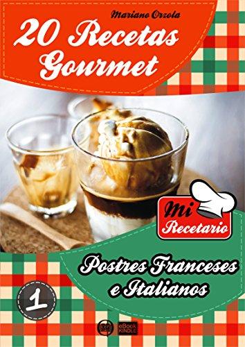 20 RECETAS GOURMET - POSTRES FRANCESES E ITALIANOS (Colección Mi Recetario nº 1)