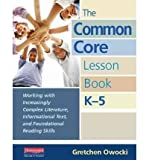 By Gretchen Owocki ( Author ) [ Common Core Lesson Book, K-5: Working with Increasingly Complex Literature, Informational Text, and Foundational Reading Skills By Apr-2012 Spiral