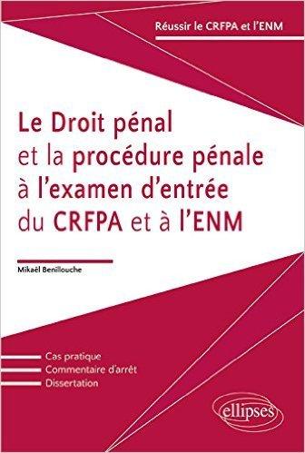 Le Droit Pénal et la Procédure Pénale à l'Examen d'Entrée du CRFPA et à l'ENM de Mikaël Benillouche ( 10 novembre 2015 )