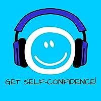 Get Self-Confidence! Selbstbewusster werden mit Hypnose