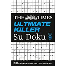 The Times Ultimate Killer Su Doku Book 9: 200 of the deadliest Su Doku puzzles (Times Mind Games)