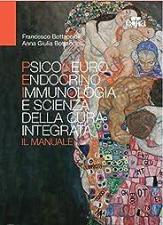 Psiconeuroendocrinoimmunologia e scienza della cura integrata. Il manuale