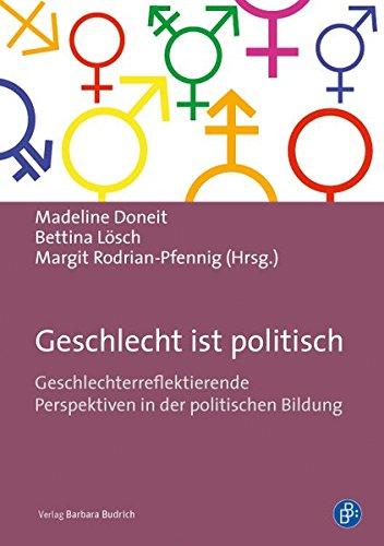 Geschlecht ist politisch: Geschlechterreflexive Perspektiven in der politischen Bildung