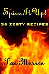 Spice It Up! 36 Zesty Recipes (The Flavor Fairy Collection)