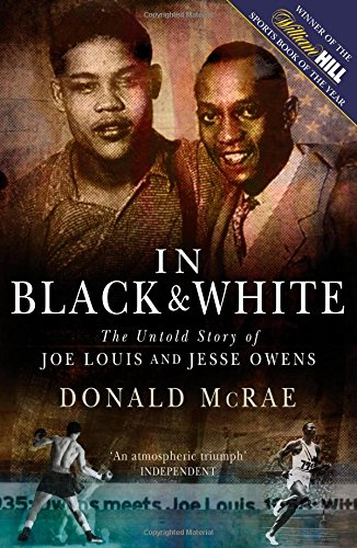 In Black and White: The Untold Story of Joe Louis and Jesse Owens por Donald McRae