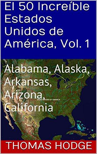El 50 Increíble Estados Unidos de América, Vol. 1: Alabama, Alaska, Arkansas, Arizona, California por Thomas Hodge