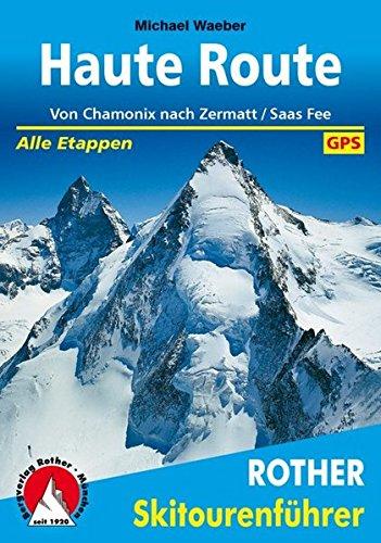 Gps Haut (Haute Route: Von Chamonix nach Zermatt /Saas Fee. Alle Etappen. Mit GPS-Daten (Rother Skitourenführer))