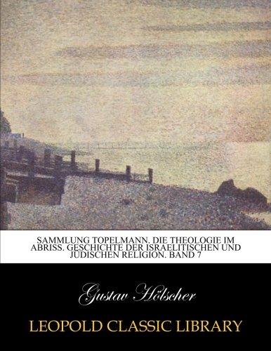 Sammlung Topelmann. Die Theologie im Abriß. Geschichte der israelitischen und jüdischen Religion. Band 7