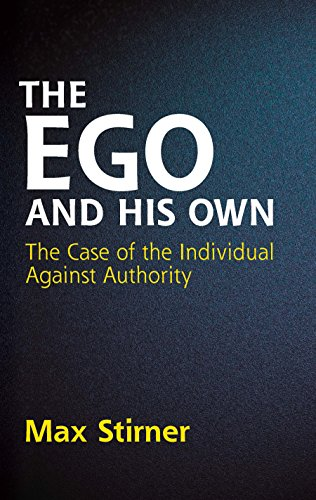 The Ego and His Own: The Case of the Individual Against Authority (Dover Books on Western Philosophy) (English Edition)