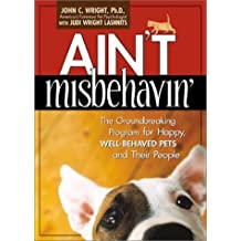 Ain't Misbehavin': The Groundbreaking Program for Happy, Well-Behaved Pets and Their People by John C. Wright (2001-09-22)