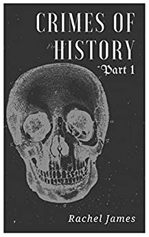 Crimes of History: Part 1 by [James, Rachel]