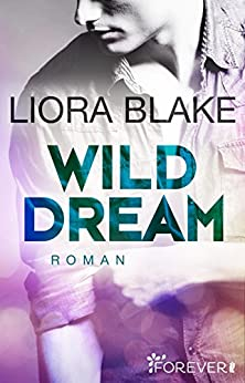 Wild Dream: Roman (Grand-Valley 2) von [Blake, Liora]