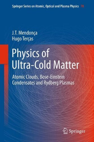 Physics of Ultra-Cold Matter: Atomic Clouds, Bose-Einstein Condensates and Rydberg Plasmas (Springer Series on Atomic, Optical, and Plasma Physics) by J.T. Mendon?a (2012-11-21)
