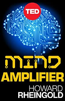 Mind Amplifier: Can Our Digital Tools Make Us Smarter? (Kindle Single) by [Rheingold, Howard]