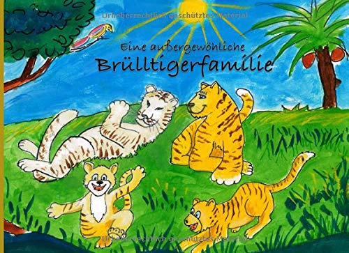 Eine aussergewöhnliche  Brülltigerfamilie: Ein Kinderbuch über das Besondere