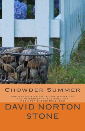 Chowder Summer: One Man Eats Rhode Island, Manhattan and New England (And Still Has Room For Oyster Crackers) by David Norton Stone (2014-09-09)