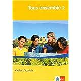 Tous ensemble / Ausgabe ab 2004: Tous ensemble / Cahier d'activités: Ausgabe ab 2004