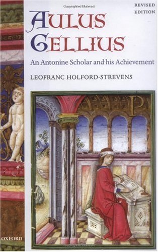 Aulus Gellius: An Antonine Scholar and His Achievement by Leofranc Holford-Strevens (2004-06-03)