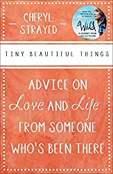 Tiny Beautiful Things: Advice on Love and Life from Someone Who's Been There