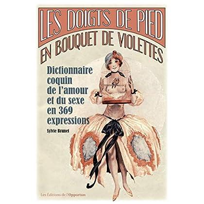 Les doigts de pieds en bouquet de violettes - Dictionnaire coquin de l'amour et du sexe en 369 expre: Dictionnaire coquin de l'amour et du sexe en 369 expressions (Hors collection)