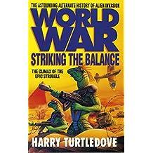 Worldwar: Striking the Balance (Worldwar series Book 4)
