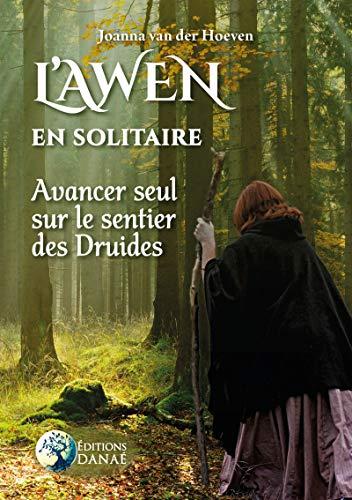 L'Awen en Solitaire: Avancer seul sur le sentier des Druides par Joanna Van der Hoven