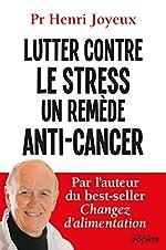 Lutter contre le stress, un remède anti-cancer de Pr Henri Joyeux
