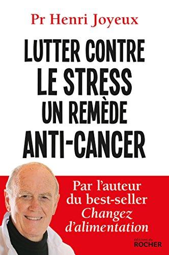 Lutter contre le stress, un remède anti-cancer par Pr Henri Joyeux, Luc Joyeux, André Joyeux