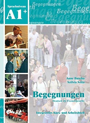 Begegnungen Deutsch als Fremdsprache A1+: Integriertes Kurs- und Arbeitsbuch+2CD\'s