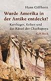 Wurde Amerika in der Antike entdeckt?: Karthager, Kelten und das Rätsel der Chachapoya - Hans Giffhorn