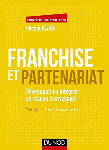 Franchise et partenariat - 4e d. : Dvelopper ou intgrer un rseau d'enseignes en commerce organis indpendant