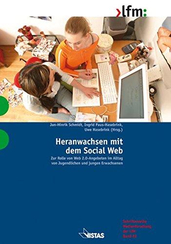 Heranwachsen mit dem Social Web: Zur Rolle von Web 2.0-Angeboten im Alltag von Jugendlichen und jungen Erwachsenen (Schriftenreihe Medienforschung der LfM)