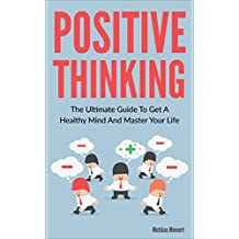 The Power Of Positive Thinking – The Ultimate Guide To Get A Healthy Mind And Master Your Life (Mental Health, Guide, Energy, Happiness, Power, Attitude. thinking, optimism) (English Edition)