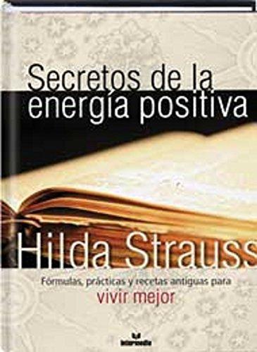 Secretos de la energía positiva: Fórmulas, prácticas y recetas antiguas para vivir mejor
