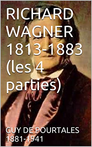 RICHARD WAGNER 1813-1883 (les 4 parties)
